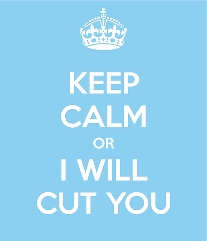 keep calm or i will cut you