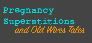 Pregnancy Superstitions and Old Wives Tales – WTF