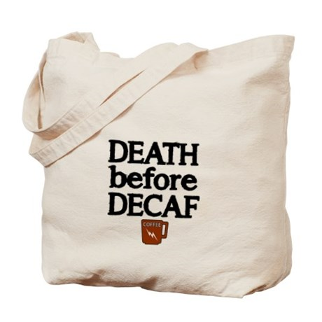 giftguidecoffeelovers_death_before_decaf_2_tote_bag