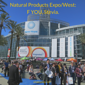 Natural Products Expo/West: F You, Stevia