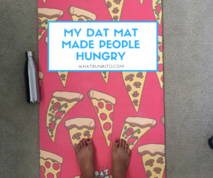 My Dat Mat Pizza Yoga Mat Made Everyone Hungry