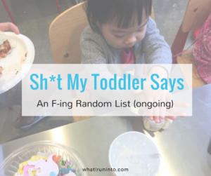 Sh*t My Toddler Says – An F-ing Random List