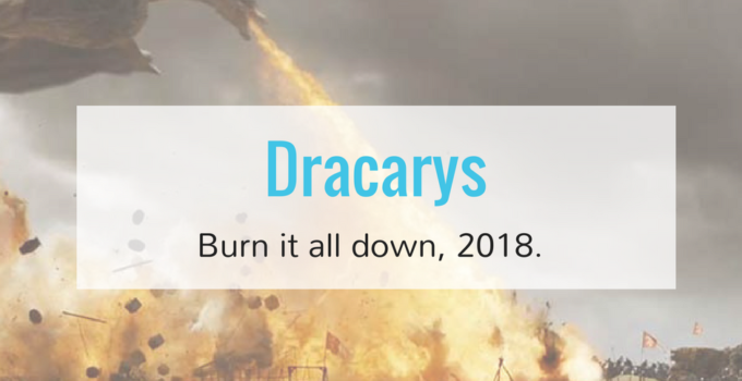 Dracarys. Burn It All Down, 2018.